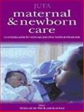 Maternal and Newborn Care : A Complete Guide for Midwives and Other Health Professionals, , 070216402X