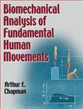 Biomechanical Analysis of Fundamental Human Movements, Chapman, Arthur E., 0736064028