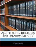 Alciphronis Rhetoris Epistularum Libri Iv, Alciphron, 1141254026