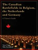 The Canadian Battlefields in Belgium, the Netherlands and Germany : A Visitor's Guide, Copp, Terry and Bechthold, Mike, 1926804023