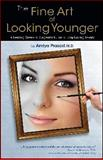 The Fine Art of Looking Younger, Amiya Prasad, 0979224020