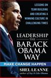 Leadership the Barack Obama Way : Lessons on Teambuilding and Creating a Winning Culture in Challenging Times, Leanne, Shelly and Leanne, Shel, 0071664025