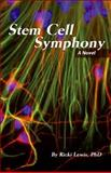 Stem Cell Symphony : A Novel, Lewis, Ricki, 1425154026
