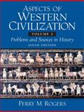 Aspects of Western Civilization : Problems and Sources in History, Rogers, Perry M., 0132414023