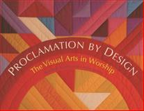 Proclamation by Design : The Visual Arts in Worship, Krahn, Karmen and James, Leslie, 0836194020