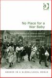 No Place for a War Baby : The Global Politics of Children Born of Wartime Sexual Violence, Seto, Donna, 140947402X