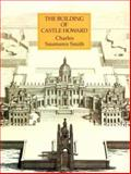 The Building of Castle Howard, Smith, Charles S., 0226764036