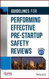 Guidelines for Performing Effective Pre-Startup Safety Reviews, Center for Chemical Process Safety Staff, 0470134038