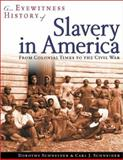 An Eyewitness History of Slavery in America : From Colonial Times to the Civil War, Schneider, Dorothy and Schneider, Carl J., 0816044031