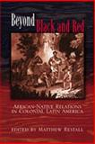 Beyond Black and Red : African-Native Relations in Colonial Latin America, Restall, Matthew, 0826324037