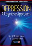 Depression : A Cognitive Approach, Tomlinson, Geoff and Slater, Dawn, 0863884032