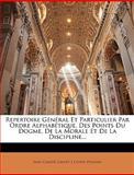 Repertoire Général et Particulier Par Ordre Alphabétique, des Points du Dogme, de la Morale et de la Discipline, Jean Claude Gainet and J. Clovis Poussin, 1148074031