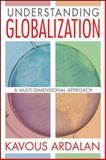 Understanding Globalization : A Multi-Dimensional Approach, Ardalan, Kavous, 1412854032