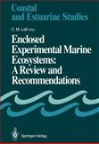 Enclosed Experimental Marine Ecosystems: a Review and Recommendations : A Contribution of the Scientific Committee on Oceanic Research Working Group 85, Lalli, Carol M., 1468464035