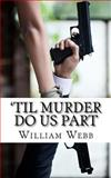 'Til Murder Do Us Part, William Webb, 1484824032