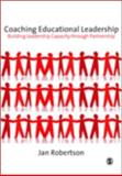 Coaching Educational Leadership : Building Leadership Capacity Through Partnership, Robertson, Jan, 1847874037