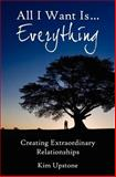 All I Want Is Everything, Creating Extraordinary Relationships, Kim Ann Upstone, 1937654036