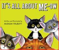 It's All about Me-Ow, Hudson Talbott, 039925403X
