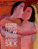 A Good Handful : Great New Zealand Poems about Sex, , 1869404033