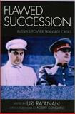 Flawed Succession : Russia's Power Transfer Crises, , 0739114034