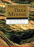 Predictive Data Mining : A Practical Guide, Weiss, Sholom M. and Indurkhya, Nitin, 1558604030