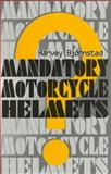 Mandatory Motorcycle Helmets?, Harvey Bjornstad, 1888824034