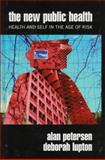 The New Public Health : Discourses, Knowledges, Strategies, Petersen, Alan and Lupton, Deborah, 0761954031