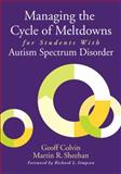Managing the Cycle of Meltdowns for Students with Autism Spectrum Disorder, Sheehan, Martin R. and Sheehan, Martin R., 1412994039
