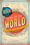 The Trivia Lover's Guide to the World, Gary Fuller, 1442214031