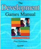 The Development Games Manual : Improving Your Communication Skills, Gerrickens, Peter, 0566084031