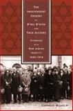 The Independent Orders of B'nai B'rith and True Sisters : Pioneers of a New Jewish Identity, 1843-1914, Wilhelm, Cornelia, 0814334032