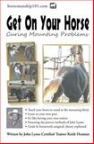 Get on Your Horse: Curing Mounting Problems, Keith Hosman, 1477644032