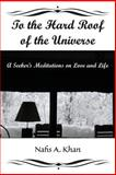 To the Hard Roof of the Universe, Nafis Khan, 1495224031