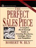 The Perfect Sales Piece : A Complete Do-It-Yourself Guide to Creating Brochures, Catalogs, Fliers, and Pamphlets, Bly, Robert W., 0471004030