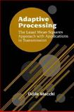 Adaptive Processing : The Least Mean Squares Approach with Applications in Transmission, Macchi, Odile, 0471934038