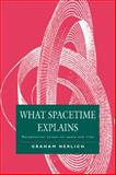 What Spacetime Explains : Metaphysical Essays on Space and Time, Nerlich, Graham, 0521044030