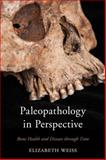 Paleopathology in Perspective, Weiss, Elizabeth, 0759124035