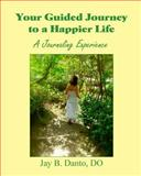 Your Guided Journey to a Happier Life, Jay Danto, 1466364033