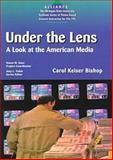 Under the Lens : A Look at the American Media, Bishop, Carol K., 0472084038