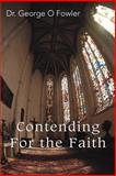 Contending for the Faith, George Fowler, 0595394035