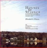 Houses for Science : A Pictorial History of Cold Spring Harbor Laboratory with Landmarks in Twentieth Century Genetics, a Series of Essays by James D. Watson, Watson, Elizabeth L., 0879694033