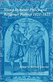 Stuart Dynastic Policy and Religious Politics, 1621-1625, , 0521194032