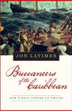 Buccaneers of the Caribbean : How Piracy Forged an Empire, Latimer, Jon, 0674034031