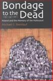 Bondage to the Dead : Poland and the Memory of the Holocaust, Steinlauf, Michael C., 0815604033