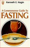 A Commonsense Guide to Fasting, Kenneth E. Hagin, 0892764031