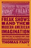 Freak Shows and the Modern American Imagination : Constructing the Damaged Body from Willa Cather to Truman Capote, Fahy, Thomas, 1403974039