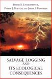 Salvage Logging and Its Ecological Consequences, Lindenmayer, David and Franklin, Jerry F., 1597264032