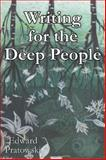 Writing for the Deep People, Pratowski, Edward, 0741414031