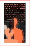 Participatory Evaluation in Education : Studies in Evaluation Use and Organizational Learning, Earl, Lorna M., 0750704039