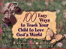 100 Easy Ways to Teach Your Child to Love God's World, Margaret Houk, 0801044030